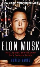 Elon Musk : Tesla, Spacex, and the Quest for a Fantastic Future硅谷钢铁侠,埃隆马斯克,英文原版