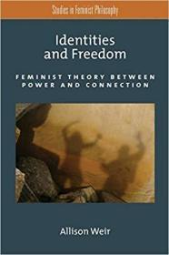 Identities and Freedom: Feminist Theory Between Power And Connection
