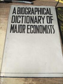 A BIOGAPHICAL DICTIONARY OF MAJOR ECONOMISTS