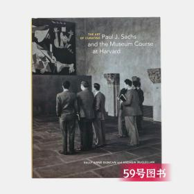 The Art of Curating - Paul J. Sachs and the Museum Course at Harvard/策展艺术:保罗·J.萨克斯与哈佛大学的博物馆课程