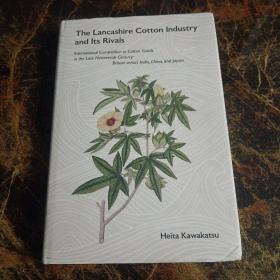 The  Lancashire  Cotton  Industry  and  Its  RivaIs  具体看图小16开