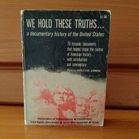 WE HOLD THESE TRUTHS...A DOCUMENTARY HISTORY OF THE UNITED STATES