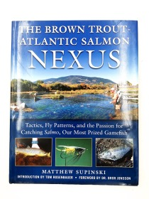 The Brown Trout-Atlantic Salmon Nexus: Tactics, Fly Patterns, and the Passion for Catching Salmo, Our Most Prized Gamefish: Tactics, Fly Patterns, and ... for Catching Salmon, Our Most Prized Gamefish