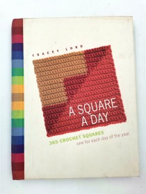 A Square a Day: 365 Crochet Squares: One for Each Day of the Year by Tracey Lord