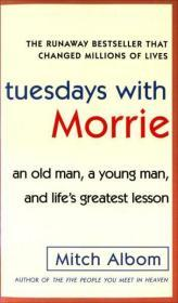 Tuesdays with Morrie:An Old Man, a Young Man, and Lifes Greatest Lesson