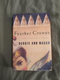 Feather Crowns《羽冠》(英文版)A NOVEL BY THE AUTHOR OF IN COUONTRY  BOBLE ANN MASON:精装16开1993年