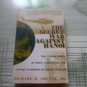 THE  SECRET WAR  AGAINST  HANOI  THE UNTOLD STORY  OF SPIES , SABOTEURS , AND  COVERT WARRIORS IN NORTH VIETNAM 原版平装