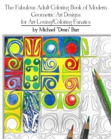 The Fabulous Adult Coloring Book of Modern Geometric Art Designs for Art-Loving/Coloring Fanatics