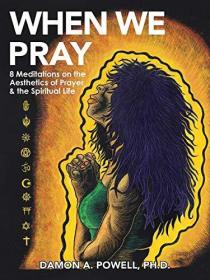 When We Pray: 8 Meditations on the Aesthetics of Prayer & the Spiritual Life