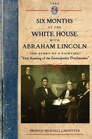 Six Months at the White House W Lincoln: The Story of a Picture