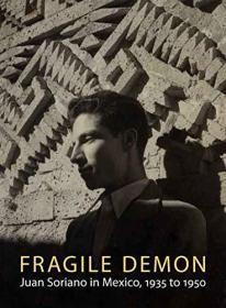 Fragile Demon: Juan Soriano in Mexico, 1935 to 1950
