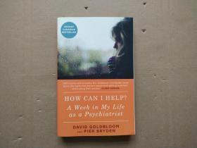 HOW CAN I HELP?A Week in My Life as a Psychiatrist