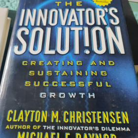 The Innovator's Solution:Creating and Sustaining Successful Growth
