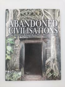 Abandoned Civilisations The Mysteries Behind More Than 90 Lost Worlds 被遗弃的文明90多个失落世界背后的奥秘