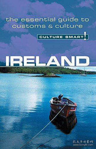 Ireland - Culture Smart!: the essential guide to customs & culture-爱尔兰-文化智慧!:风俗文化基本指南