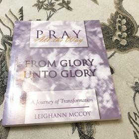 Pray all the way From glory unto glory A journey of transformation