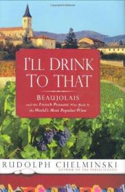 Ill Drink to That: Beaujolais and the French Peasant Who Made It the Worlds Most Popular Wine-我要为此干杯:博若莱和法国农民谁使它成为世界上最受欢迎的葡萄酒