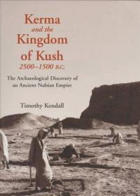 Kerma and the Kingdom of Kush, 2500-1500 B.C.: The Archaeological Discovery of an Ancient Nubian Empire-克尔玛和库什王国,公元前2500-1500年:古代努比亚帝国的考古发现