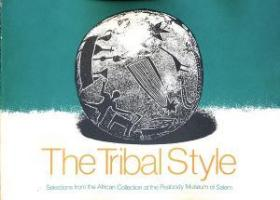 The Tribal Style: Selections from the African Collection at the Peabody Museum of Salem-部落风格:塞勒姆皮博迪博物馆非洲藏品精选