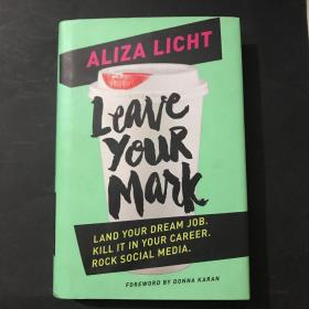 Leave Your Mark:Land Your Dream Job. Kill It in Your Career. Rock Social Media.