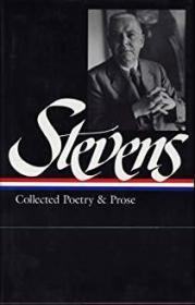 Wallace Stevens  Collected Poetry And Prose