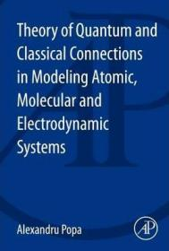 Theory of Quantum and Classical Connections in Modeling Atomic, Molecular and Electrodynamical Systems-原子、分子和电动力学系统建模中的量子和经典联系理论