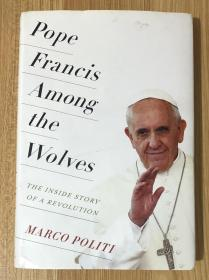Pope Francis Among the Wolves: The Inside Story of a Revolution 9780231174145
