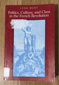 Politics, Culture, and Class in the French Revolution (Studies on the History of Society and Culture) 法国大革命中的政治、文化和阶级