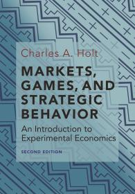 预订2周到货  Markets, Games, and Strategic Behavior: An Introduction to Experimental Economics  英文原版  市场、博弈和战略行为