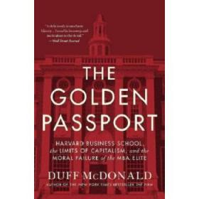 英文原版   金护照 哈佛商学院和MBA精英的道德失范  The Golden Passport  Harvard Business School, the Limits of Capitalism