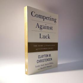 Competing Against Luck  The Story of Innovation(与运气竞争 英文原版)