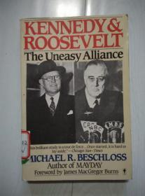 Kennedy & Roosevelt The Uneasy Alliance