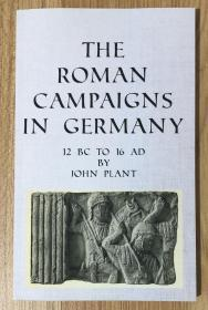 The Roman Campaigns in Germany: 12 BC to 16 AD 9781789555899