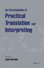 An Encyclopedia of Practical Translation and Interpreting/CHAN, Sin Wai/香港中文大学出版社