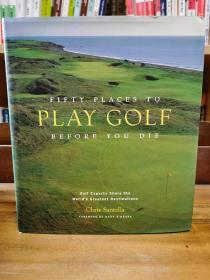 签名本   世界50个最佳高尔夫球场完全指南 Fifty Places to Play Golf Before You Die: Golf Experts Share the Worlds Greatest Destinations by Chris Santella (高尔夫) 英文原版书