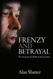 Frenzy and Betrayal: The Anatomy of a Political Assassination