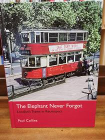 伦敦有轨电车及   The Elephant Never Forgot:Londons Trams in Retrospect by Paul Collins (火车与铁路) 英文原版书