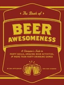 The Book of Beer Awesomeness: A Champions Guide to Party Skills, Amazing Beer Activities, and More Than Forty Drinking Games-啤酒令人敬畏的书:一个冠军指南党的技巧,惊人的啤酒活动,和。。。