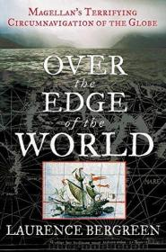 Over the Edge of the World: Magellans Terrifying Circumnavigation of the Globe-在世界的边缘:麦哲伦可怕的环球航行