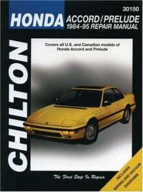Honda Accord and Prelude, 1984-95 (Chilton Total Car Care Series Manuals)-本田雅阁和序曲,1984-95(奇尔顿汽车保养系列手册)