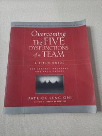 Overcoming the Five Dysfunctions of a Team: A Field Guide for Leaders Managers and Facilitators