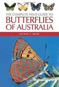 The Complete Field Guide To Butterflies Of Australia (2004)