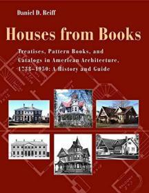 Houses from Books: The Influence of Treatises, Pattern Books, and Catalogs in American Architectu...