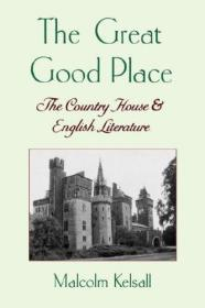 The Great Good Place: The Country House and English Literature