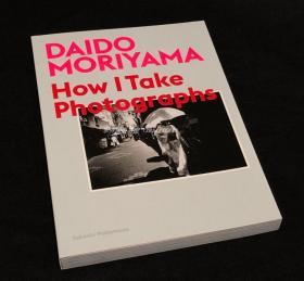 现货 森山大道 Daido Moriyama: How I Take Photographs