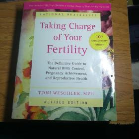 Taking  Charge  of  Your  Fertlity,10th  An  niversary  Edition:The  Deflnititive  Guide  toNatural  Birth  Control,Pregnancy  Achieveent,and  Reproductive  Health(附光盘)
