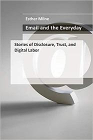 Email and the Everyday: Stories of Disclosure, Trust, and Digital Labor 电子邮件与日常生活 9780262045636