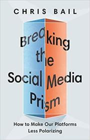 Breaking the Social Media Prism: How to Make Our Platforms Less Polarizing 9780691203423