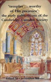 Temples.Worthy of His Presence: The Early Publications of the Cambridge Camden Society.