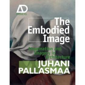 The Embodied Image:Imagination and Imagery in Architecture (AD Primers)